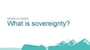 GRADE 10 LESSON What is sovereignty Sovereignty The