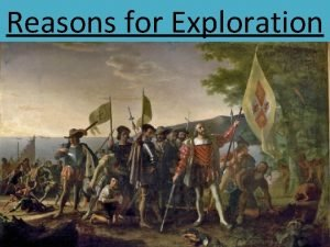 Reasons for Exploration 5 Main Reasons for Exploration