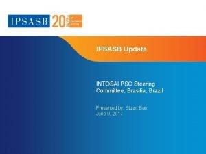 IPSASB Update INTOSAI PSC Steering Committee Brasilia Brazil