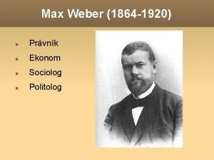 Max Weber 1864 1920 Prvnk Ekonom Sociolog Politolog