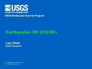USGS Earthquake Hazards Program Earthquakes 101 EQ 101
