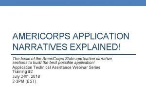 AMERICORPS APPLICATION NARRATIVES EXPLAINED The basic of the