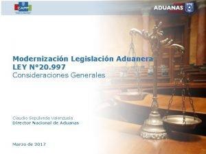 Modernizacin Legislacin Aduanera LEY N 20 997 Consideraciones
