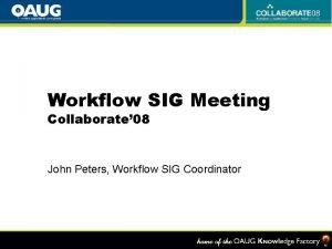 Workflow SIG Meeting Collaborate 08 John Peters Workflow