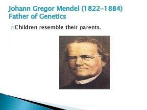 Johann Gregor Mendel 1822 1884 Father of Genetics