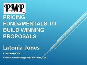 PRICING FUNDAMENTALS TO BUILD WINNING PROPOSALS Latonia Jones