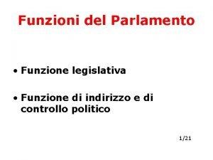 Funzioni del Parlamento Funzione legislativa Funzione di indirizzo