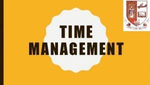 TIME MANAGEMENT TIME MANAGEMENT Aim To provide support