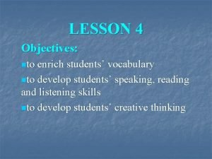 LESSON 4 Objectives nto enrich students vocabulary nto