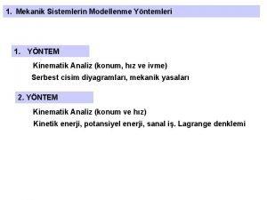 1 Mekanik Sistemlerin Modellenme Yntemleri 1 YNTEM Kinematik