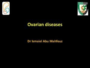 Ovarian diseases Dr Ismaiel Abu Mahfouz Benign ovarian
