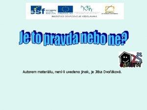 Autorem materilu nenli uvedeno jinak je Jitka Dvokov