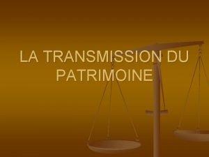 LA TRANSMISSION DU PATRIMOINE 1 Notion de Patrimoine
