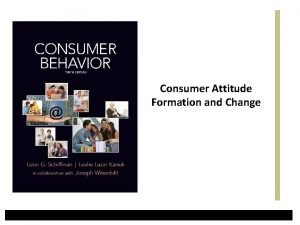Consumer Attitude Formation and Change Attitude A learned