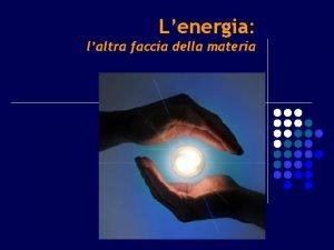Lenergia laltra faccia della materia Energia Attitudine a