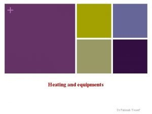 Heating and equipments Dr Fatimah Yousef Heating foods