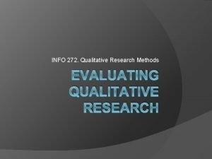 INFO 272 Qualitative Research Methods EVALUATING QUALITATIVE RESEARCH