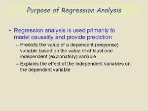 Purpose of Regression Analysis Regression analysis is used