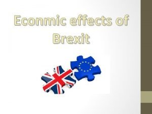 Econmic effects of Brexit The economic effects of