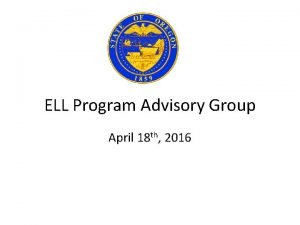 ELL Program Advisory Group April 18 th 2016