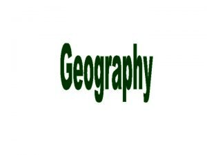 Geography Geography the study of the natural fe