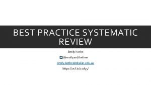 BEST PRACTICE SYSTEMATIC REVIEW Emily Kothe emilyandthelime emily
