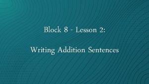 Block 8 Lesson 2 Writing Addition Sentences Aim
