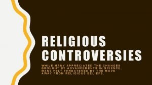 RELIGIOUS CONTROVERSIES WHILE MANY APPRECIATED THE CHANGES BROUGHT