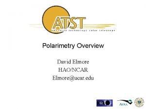 Polarimetry Overview David Elmore HAONCAR Elmoreucar edu Polarimeter