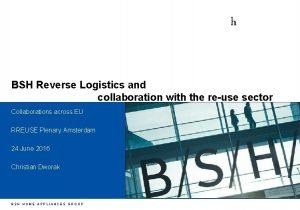 h BSH Reverse Logistics and collaboration with the
