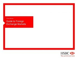 Global Markets Guide to Foreign Exchange Markets HSBC