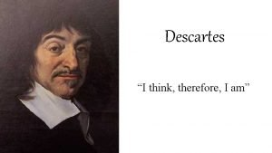 Descartes I think therefore I am The Epistemological