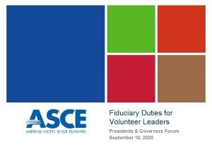 Fiduciary Duties for Volunteer Leaders Presidents Governors Forum