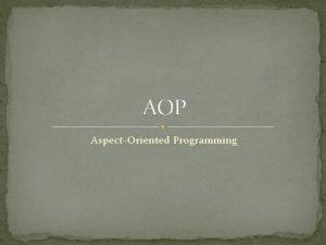 AOP AspectOriented Programming What is AOP Procedural Programming