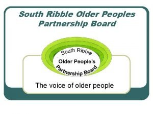 South Ribble Older Peoples Partnership Board The voice