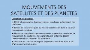MOUVEMENTS DES SATELLITES ET DES PLANETES Comptences exigibles