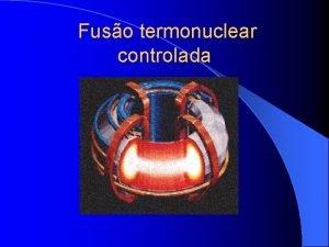 Fuso termonuclear controlada O que um plasma Plasma