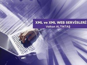 XML ve XML WEB SERVSLER Volkan ALTINTA XML