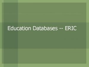 Education Databases ERIC What is ERIC Sponsored by