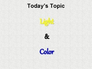 Todays Topic Light Color The Electromagnetic Spectrum Electromagnetic