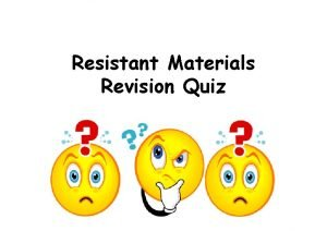 Resistant Materials Revision Quiz 1 Resistant Materials Revision