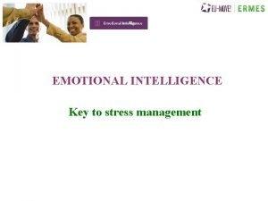 EMOTIONAL INTELLIGENCE Key to stress management EMOTIONAL INTELLIGENCE