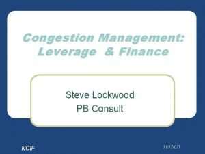 Congestion Management Leverage Finance Steve Lockwood PB Consult