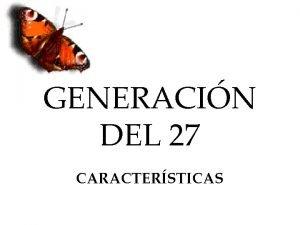 GENERACIN DEL 27 CARACTERSTICAS GENERACIN DEL 27 CONTEXTO
