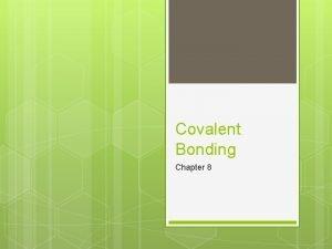 Covalent Bonding Chapter 8 The Covalent Bond Section