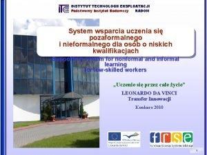 INSTYTUT TECHNOLOGII EKSPLOATACJI Pastwowy Instytut Badawczy RADOM System