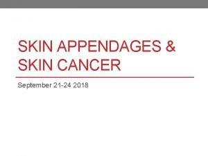 SKIN APPENDAGES SKIN CANCER September 21 24 2018