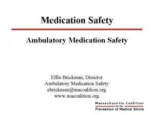 Medication Safety Ambulatory Medication Safety Effie Brickman Director