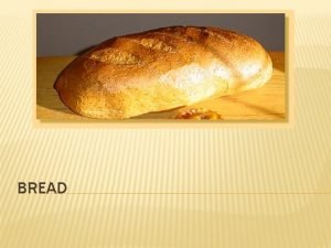 BREAD Name as many different types of bread