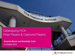 Cataloguing HCA Prize Papers Captured Papers Amanda Bevan